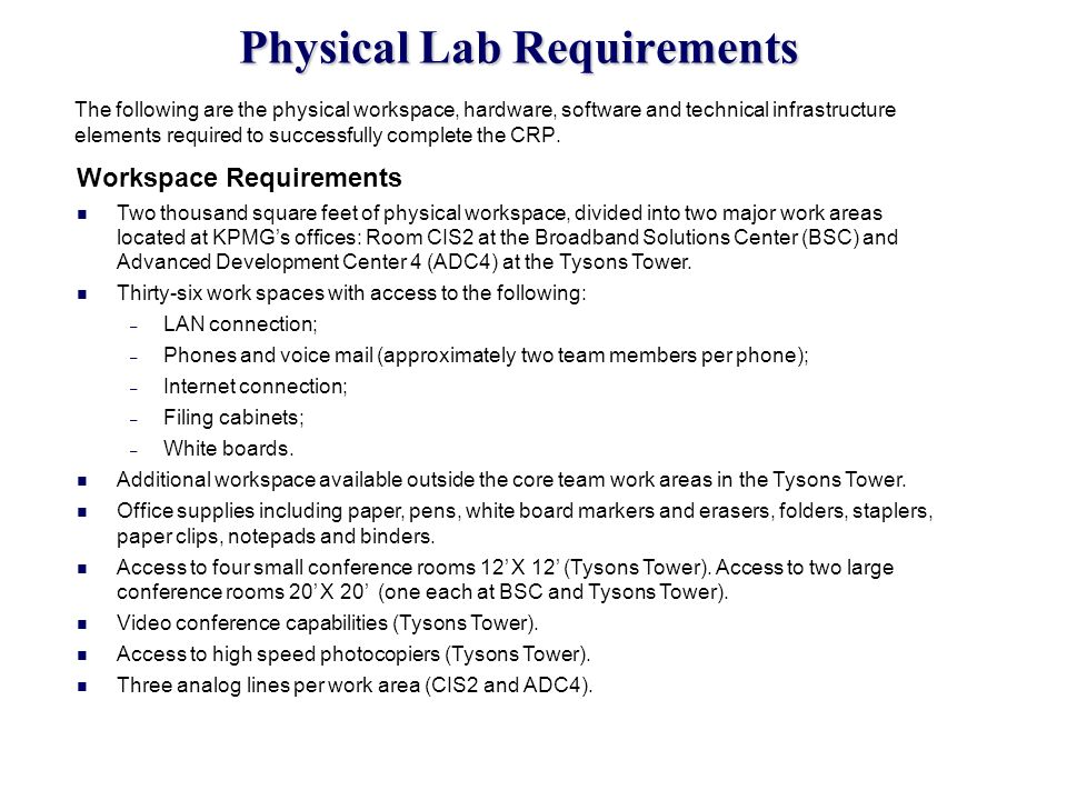 Physical Lab Requirements The following are the physical workspace, hardware, software and technical infrastructure elements required to successfully