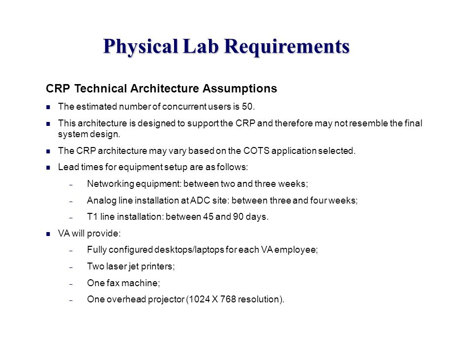 Physical Lab Requirements CRP Technical Architecture Assumptions The estimated number of concurrent users is 50. This architecture is designed to supp