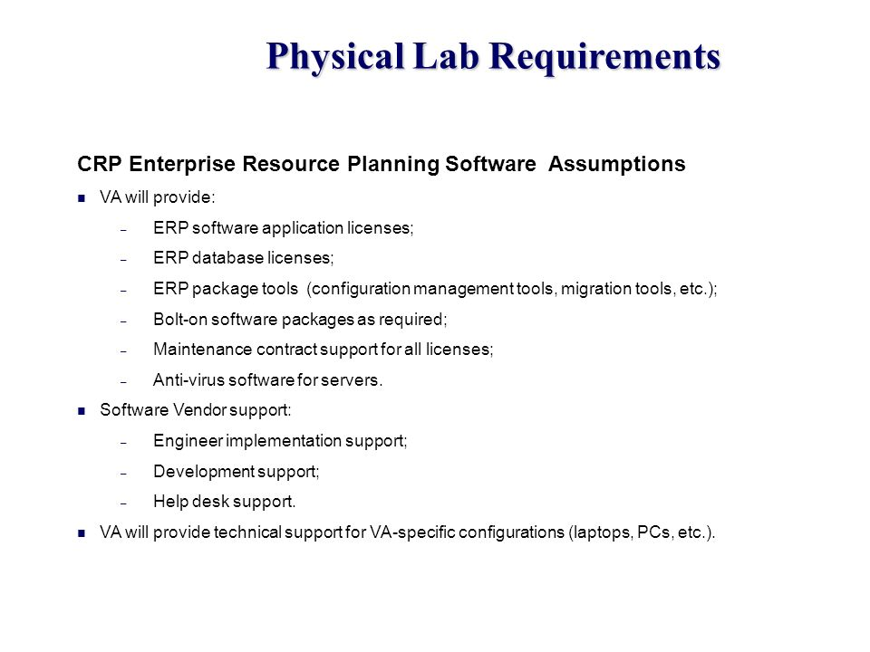 Physical Lab Requirements CRP Enterprise Resource Planning Software Assumptions VA will provide: – ERP software application licenses; – ERP database l