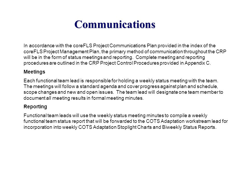 Communications In accordance with the coreFLS Project Communications Plan provided in the index of the coreFLS Project Management Plan, the primary me