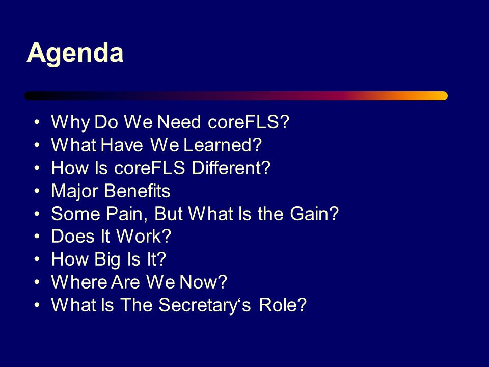 Agenda Why Do We Need coreFLS. What Have We Learned.