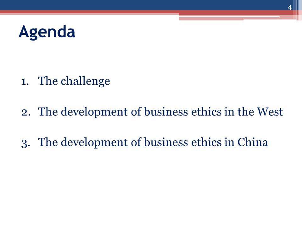 Agenda 1.The challenge 2.The development of business ethics in the West 3.The development of business ethics in China 4