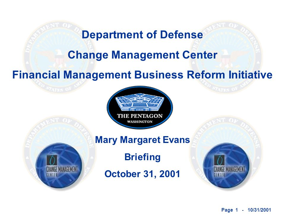 Page 1 - 10/31/2001 Department of Defense Change Management Center Financial Management Business Reform Initiative Mary Margaret Evans Briefing Octobe