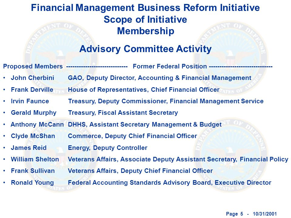 Page 5 - 10/31/2001 Financial Management Business Reform Initiative Scope of Initiative Membership Advisory Committee Activity Proposed Members John C
