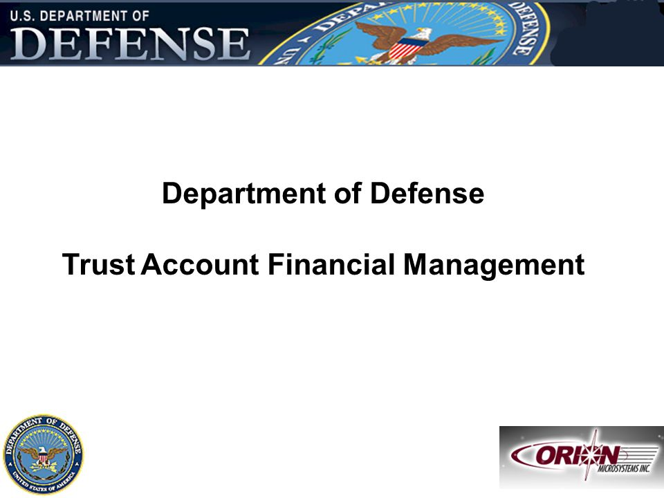 Slide - 1 13-Apr-07DOD Trust Account Financial Management Department of Defense Trust Account Financial Management Defense Trust Accoun t Financi al M
