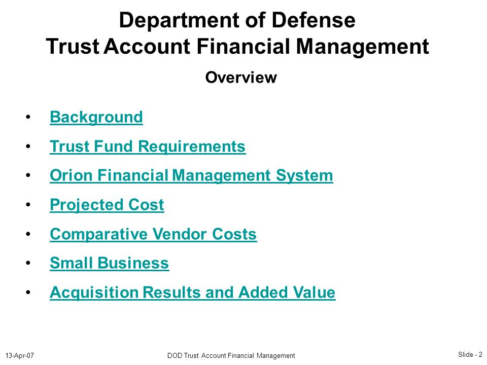Slide - 2 13-Apr-07DOD Trust Account Financial Management Department of Defense Trust Account Financial Management Background Trust Fund Requirements
