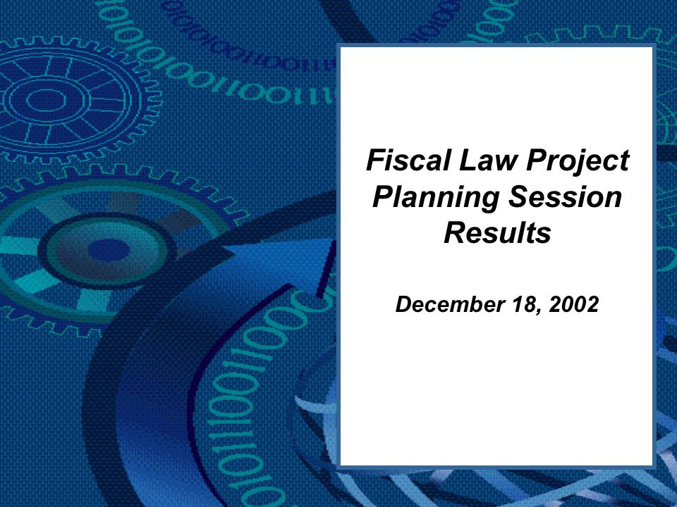 Fiscal Law Project Planning Session Results December 18, 2002