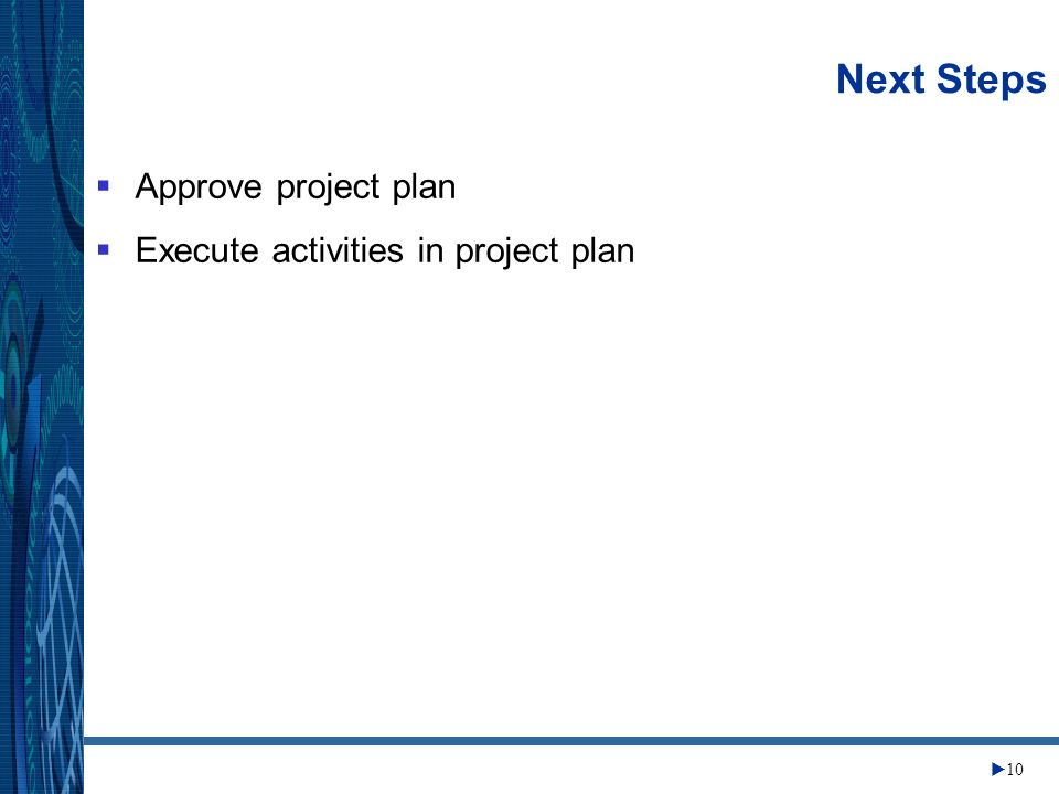 Change Management Center 10 Next Steps Approve project plan Execute activities in project plan