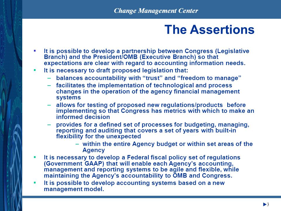 Change Management Center 3 The Assertions It is possible to develop a partnership between Congress (Legislative Branch) and the President/OMB (Executi