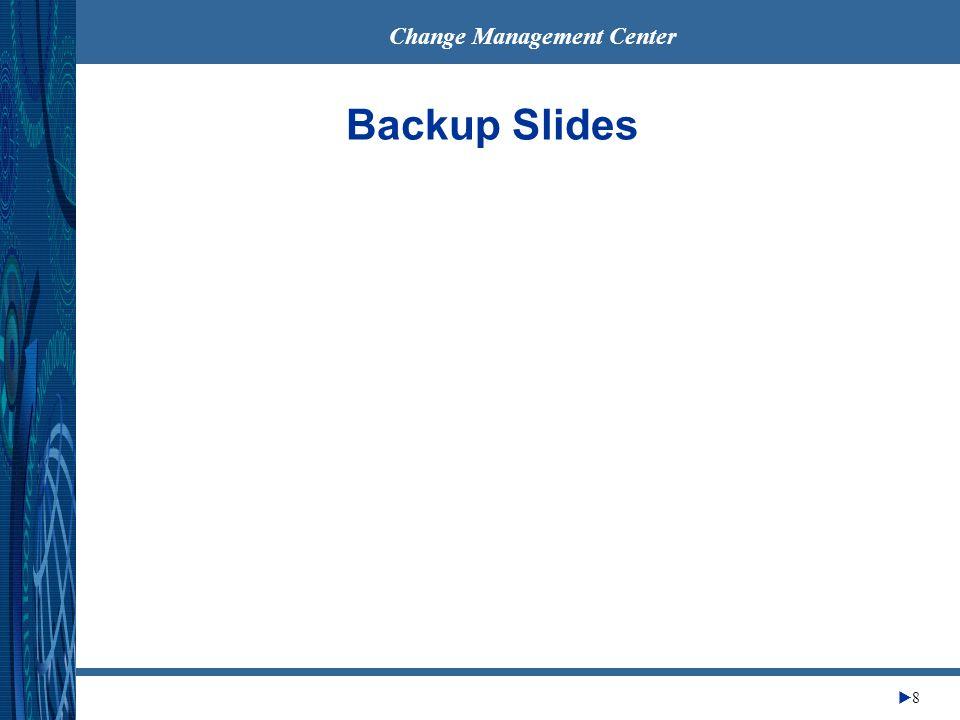 Change Management Center 8 Backup Slides