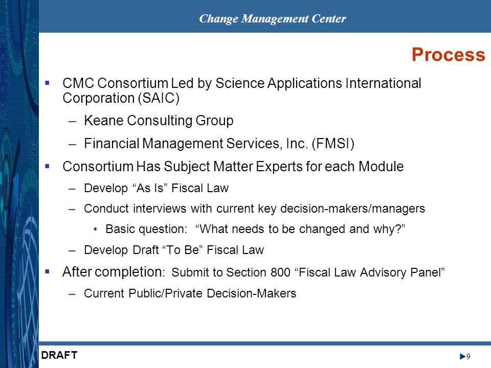 9 DRAFT Process CMC Consortium Led by Science Applications International Corporation (SAIC) –Keane Consulting Group –Financial Management Services, In