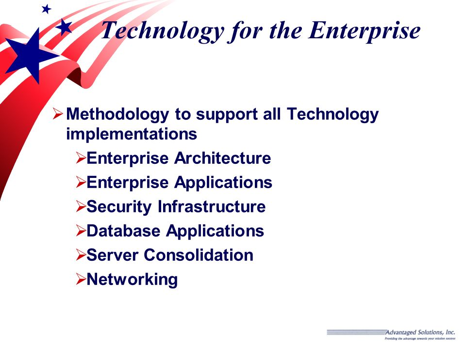 Technology for the Enterprise Methodology to support all Technology implementations Enterprise Architecture Enterprise Applications Security Infrastructure Database Applications Server Consolidation Networking