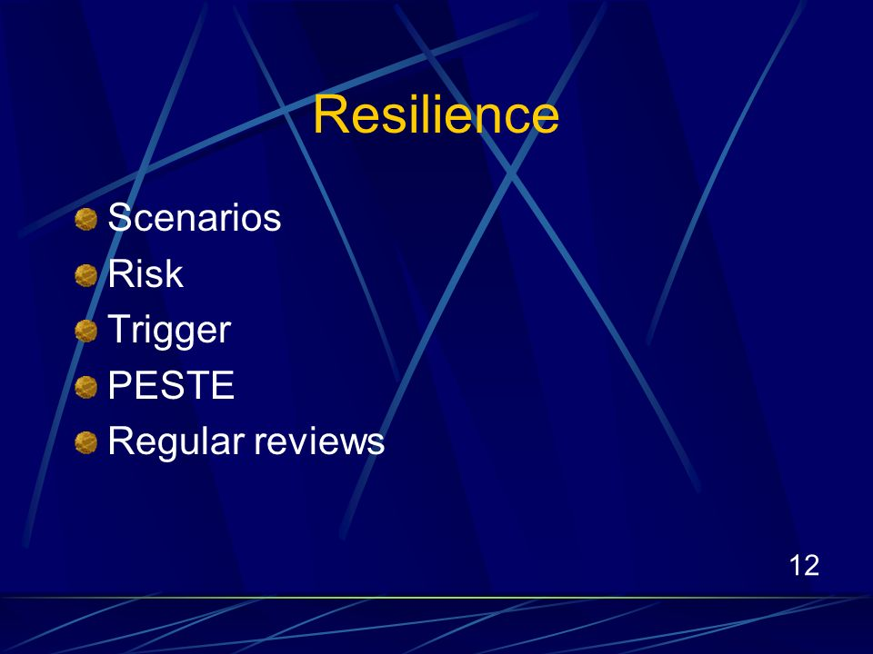 12 Resilience Scenarios Risk Trigger PESTE Regular reviews