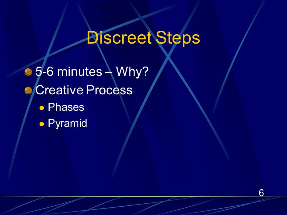 6 Discreet Steps 5-6 minutes – Why? Creative Process Phases Pyramid