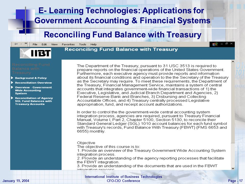 E- Learning Technologies: Applications for Government Accounting & Financial Systems Page - 17 January 19, 2004 International Institute of Business Technologies CFO-CIO Conference Reconciling Fund Balance with Treasury