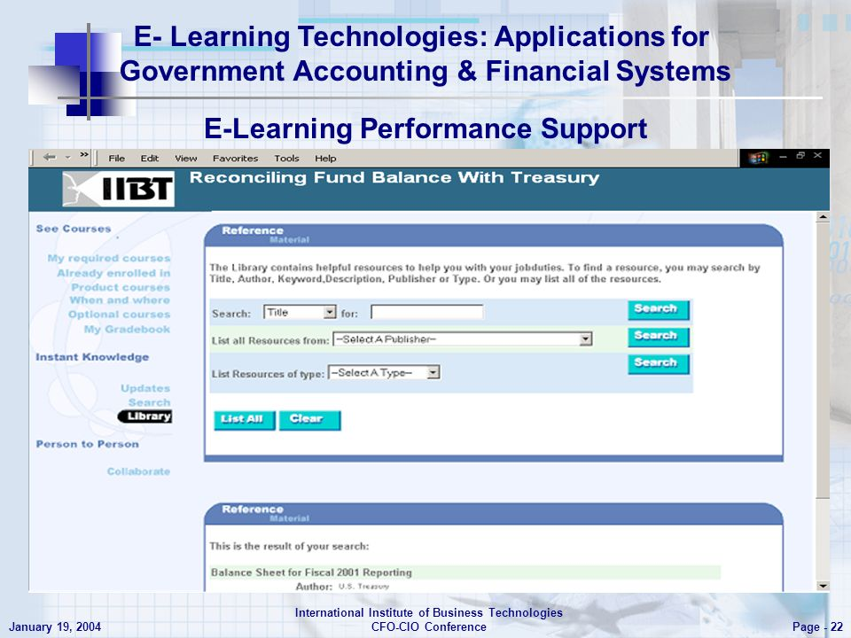 E- Learning Technologies: Applications for Government Accounting & Financial Systems Page - 22 January 19, 2004 International Institute of Business Technologies CFO-CIO Conference E-Learning Performance Support