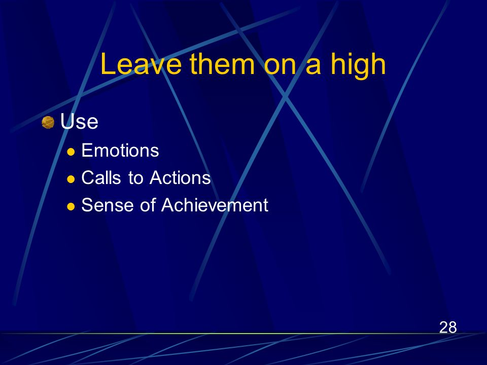 28 Leave them on a high Use Emotions Calls to Actions Sense of Achievement