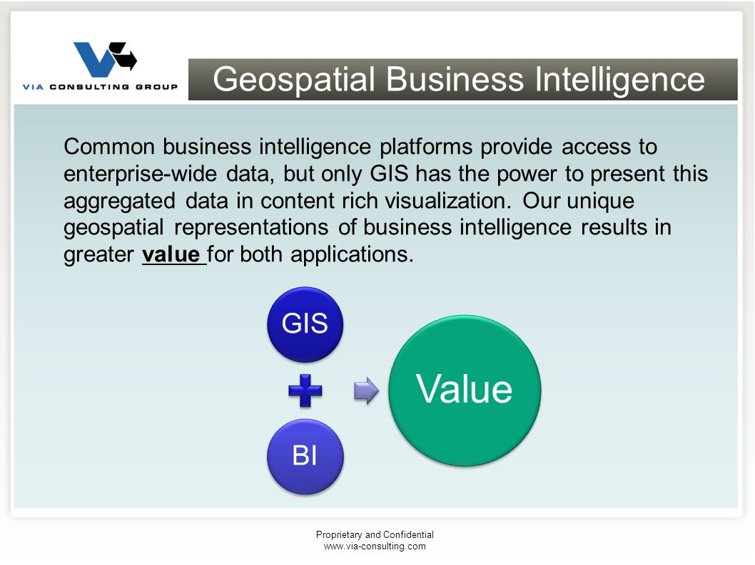 Geospatial Business Intelligence Common business intelligence platforms provide access to enterprise-wide data, but only GIS has the power to present