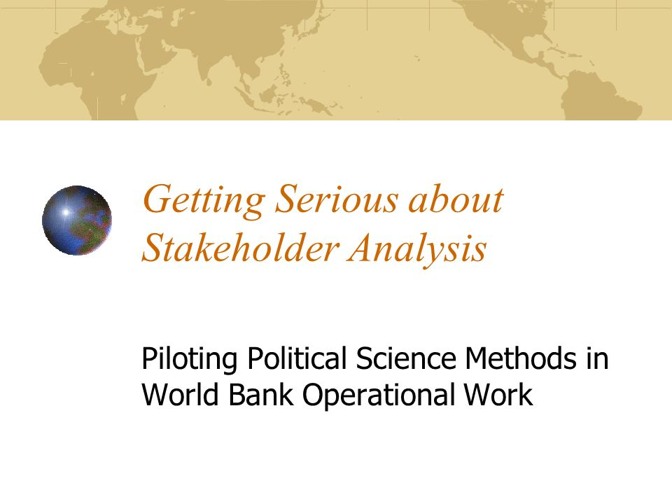 Getting Serious about Stakeholder Analysis Piloting Political Science Methods in World Bank Operational Work