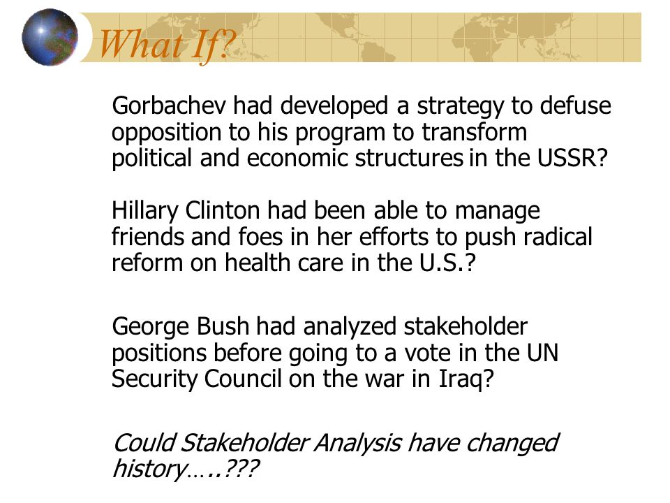 What If? Gorbachev had developed a strategy to defuse opposition to his program to transform political and economic structures in the USSR? Hillary Cl