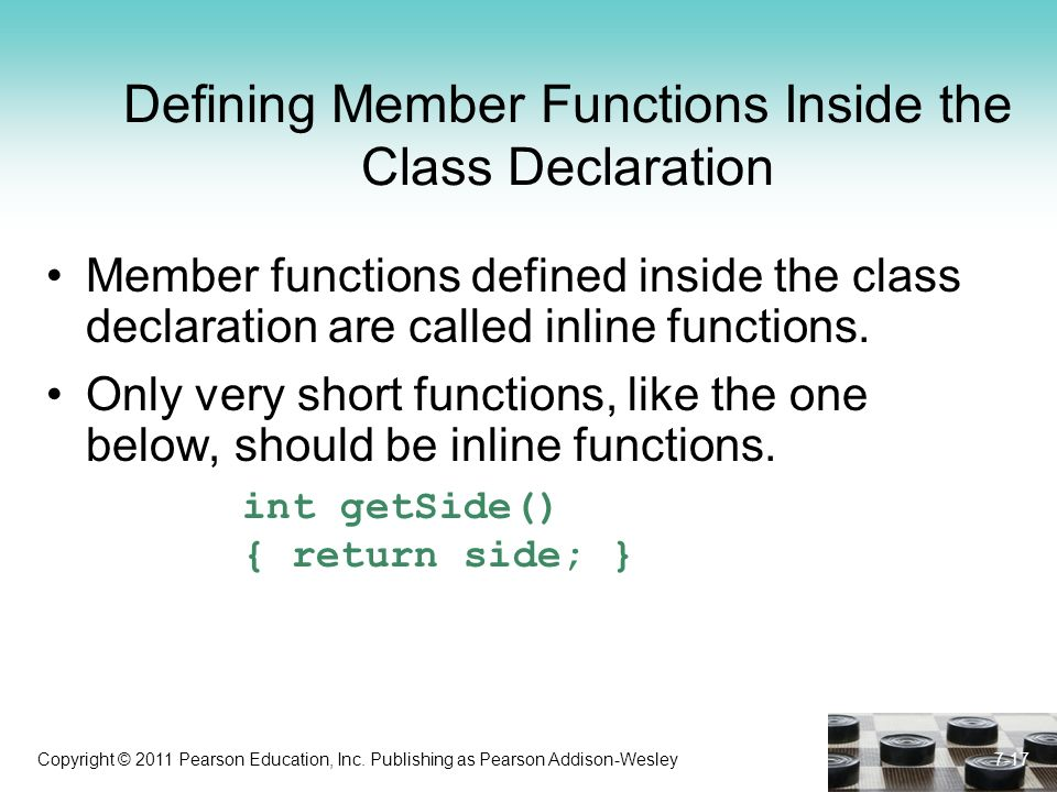 Copyright © 2011 Pearson Education, Inc. Publishing as Pearson Addison-Wesley Defining Member Functions Inside the Class Declaration Member functions