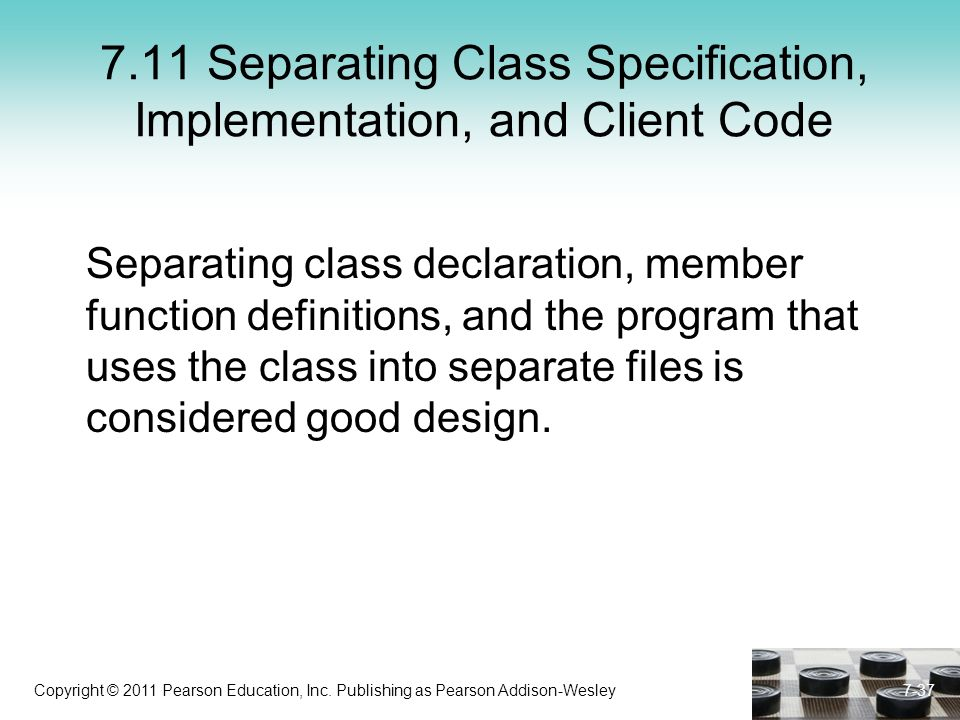 Copyright © 2011 Pearson Education, Inc. Publishing as Pearson Addison-Wesley 7.11 Separating Class Specification, Implementation, and Client Code Sep
