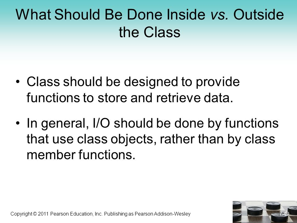 Copyright © 2011 Pearson Education, Inc. Publishing as Pearson Addison-Wesley What Should Be Done Inside vs. Outside the Class Class should be designe