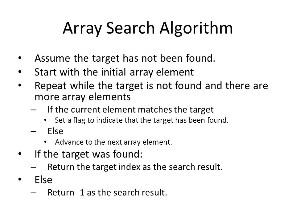 Array Search Algorithm Assume the target has not been found. Start with the initial array element Repeat while the target is not found and there are m