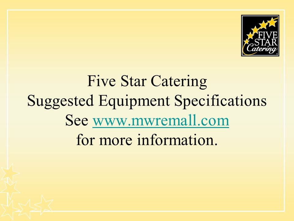 Five Star Catering Suggested Equipment Specifications See www.mwremall.com for more information.www.mwremall.com