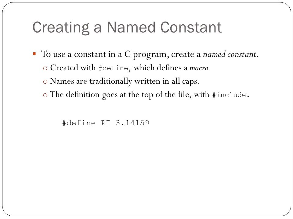 Creating a Named Constant To use a constant in a C program, create a named constant.