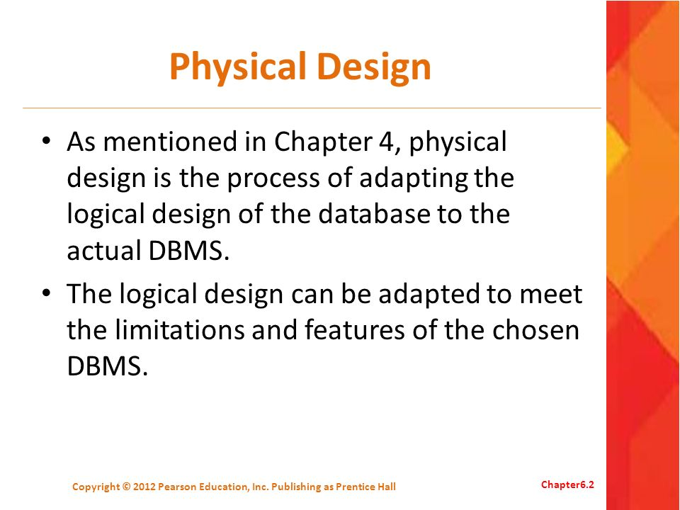 Physical Design As mentioned in Chapter 4, physical design is the process of adapting the logical design of the database to the actual DBMS.