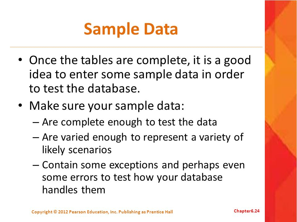 Sample Data Once the tables are complete, it is a good idea to enter some sample data in order to test the database.