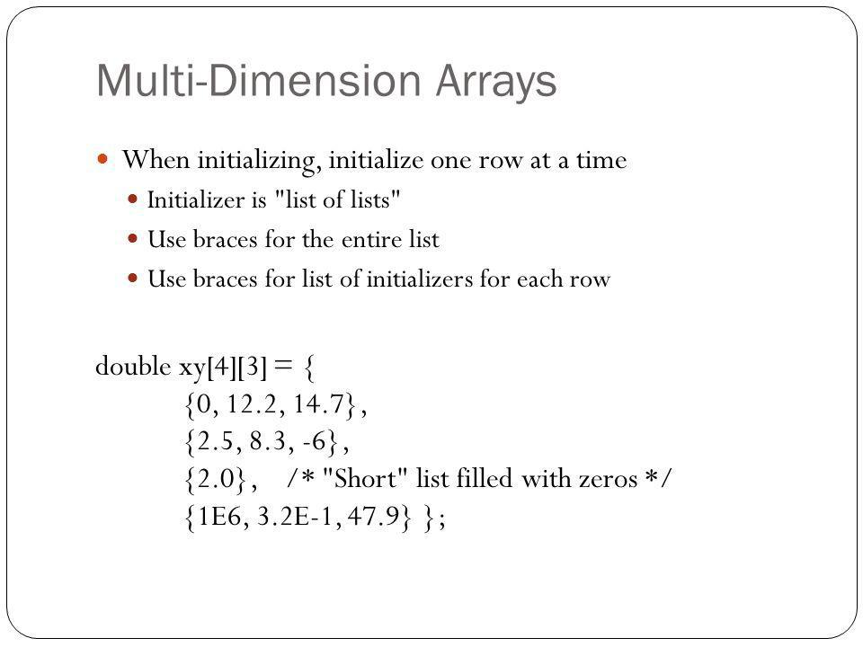 Multi-Dimension Arrays When initializing, initialize one row at a time Initializer is