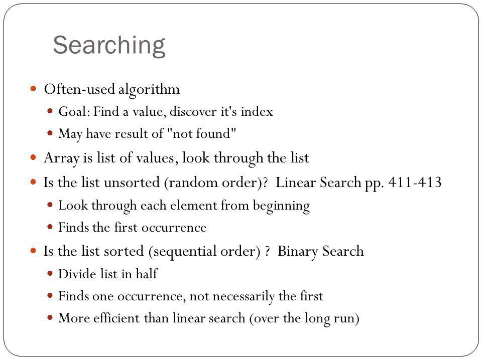 Searching Often-used algorithm Goal: Find a value, discover it's index May have result of