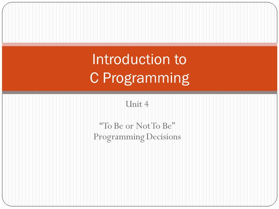 Unit 4 To Be or Not To Be Programming Decisions Introduction to C Programming