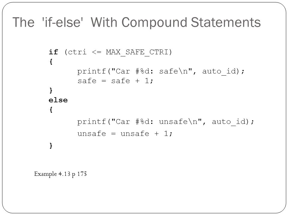 The 'if-else' With Compound Statements if (ctri <= MAX_SAFE_CTRI) { printf(
