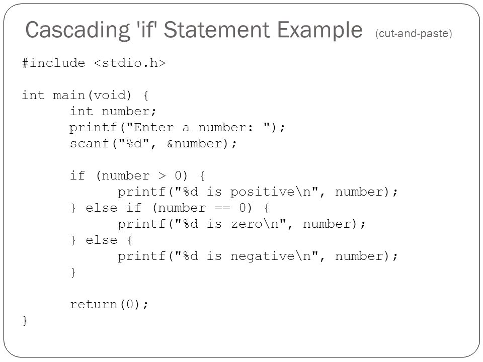 Cascading 'if' Statement Example (cut-and-paste) #include int main(void) { int number; printf(