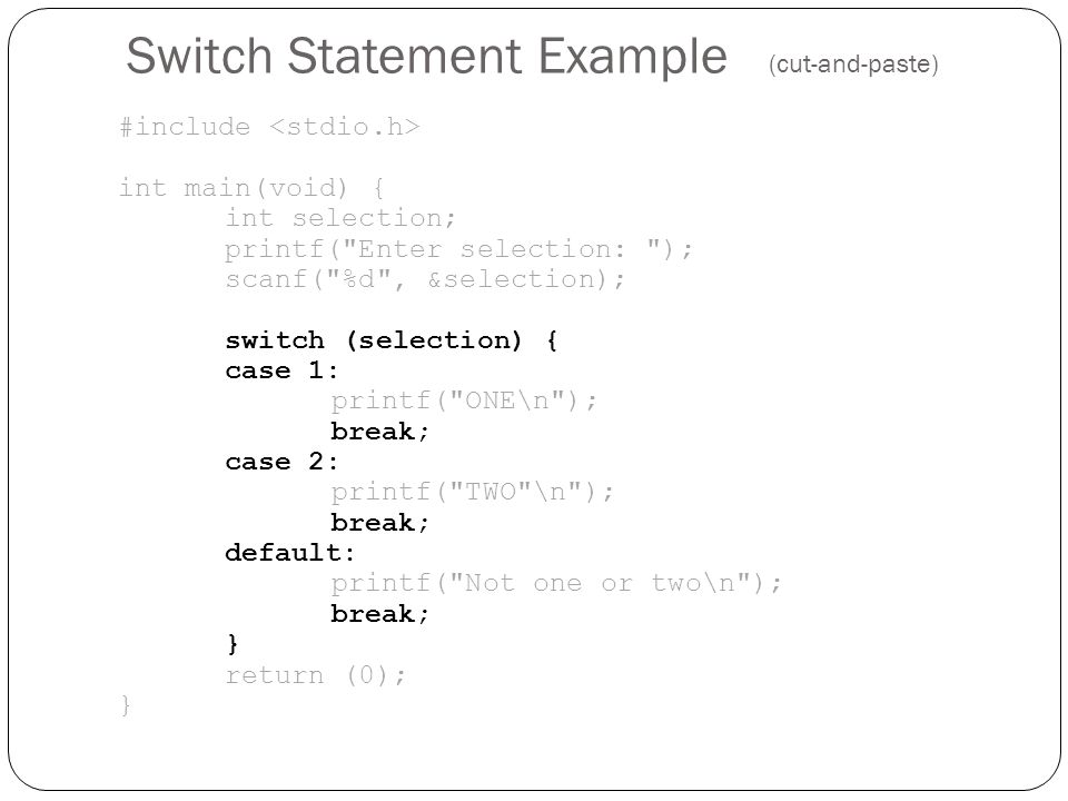 Switch Statement Example (cut-and-paste) #include int main(void) { int selection; printf(