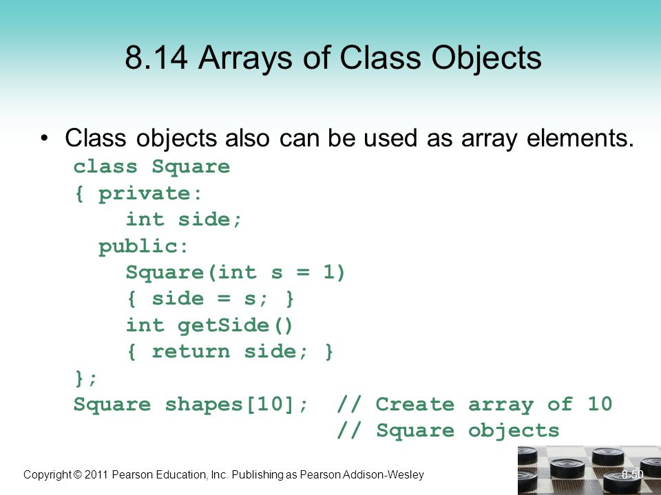 Copyright © 2011 Pearson Education, Inc. Publishing as Pearson Addison-Wesley 8.14 Arrays of Class Objects Class objects also can be used as array ele