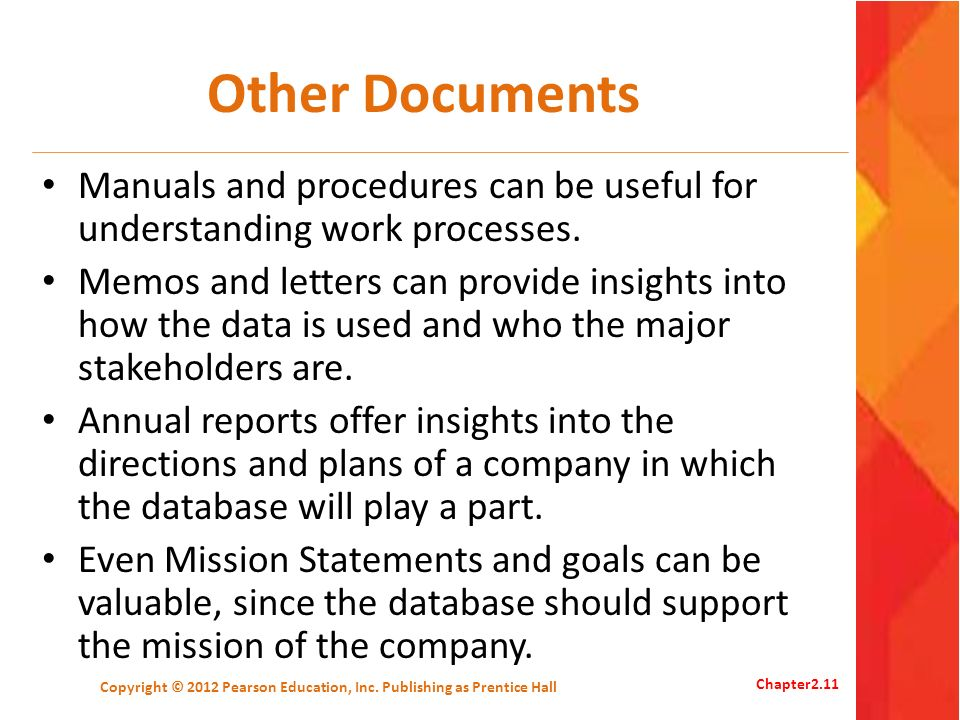 Other Documents Manuals and procedures can be useful for understanding work processes. Memos and letters can provide insights into how the data is use
