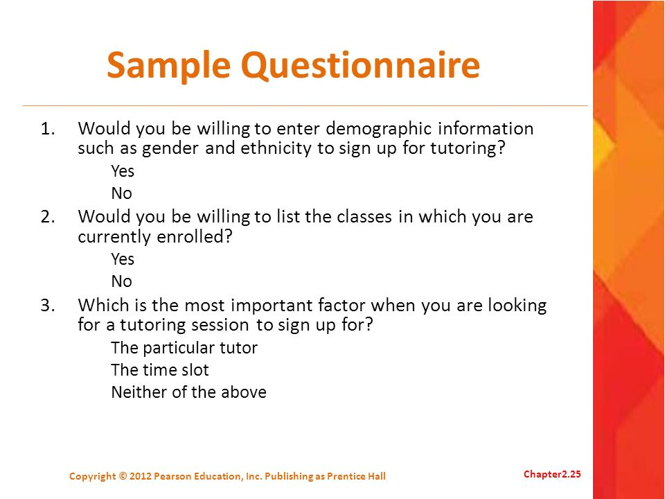Sample Questionnaire 1.Would you be willing to enter demographic information such as gender and ethnicity to sign up for tutoring? Yes No 2.Would you