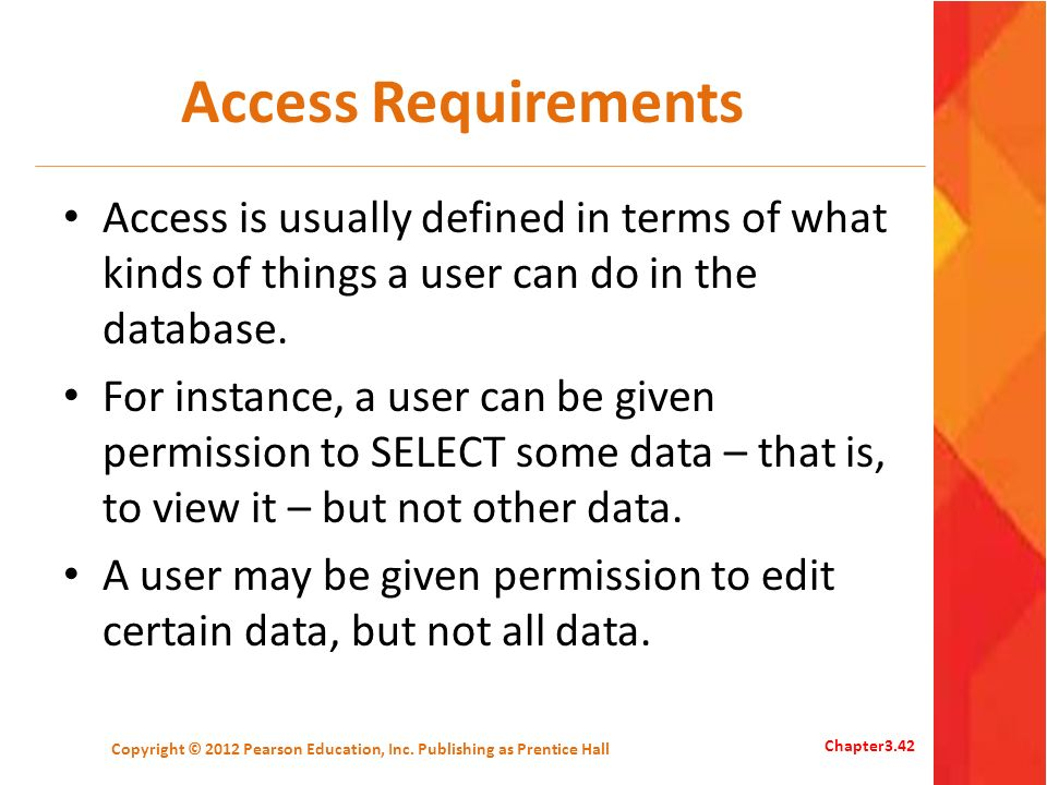 Access Requirements Access is usually defined in terms of what kinds of things a user can do in the database. For instance, a user can be given permis