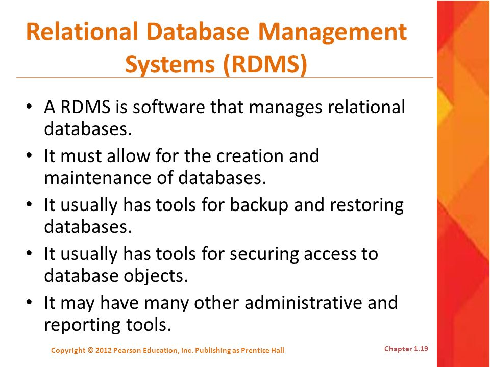 Relational Database Management Systems (RDMS) A RDMS is software that manages relational databases. It must allow for the creation and maintenance of