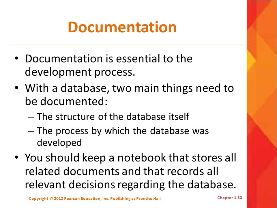 Documentation Documentation is essential to the development process. With a database, two main things need to be documented: – The structure of the da