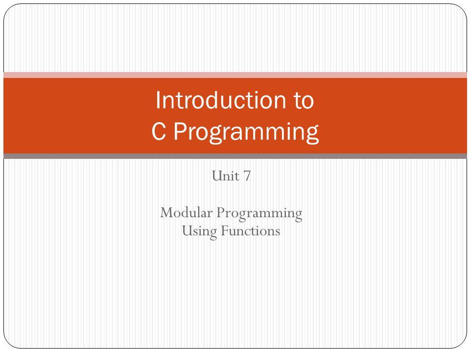 Unit 7 Modular Programming Using Functions Introduction to C Programming
