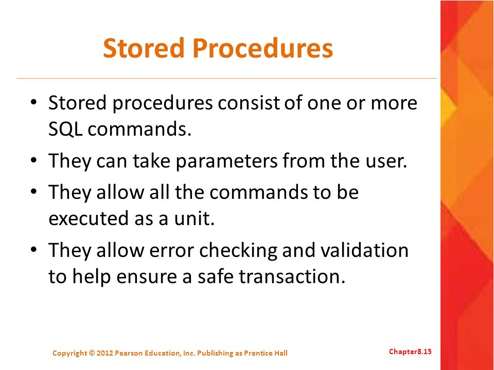 Stored Procedures Stored procedures consist of one or more SQL commands.