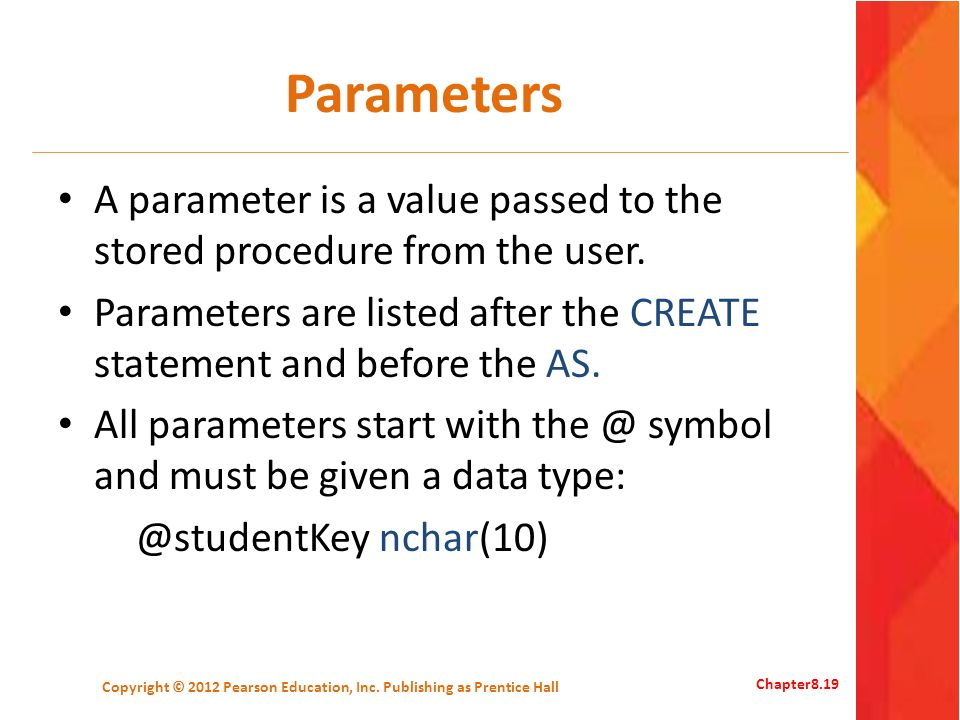 Parameters A parameter is a value passed to the stored procedure from the user.