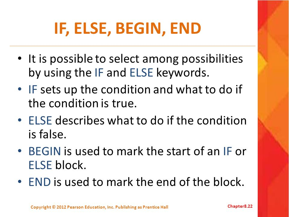 IF, ELSE, BEGIN, END It is possible to select among possibilities by using the IF and ELSE keywords.