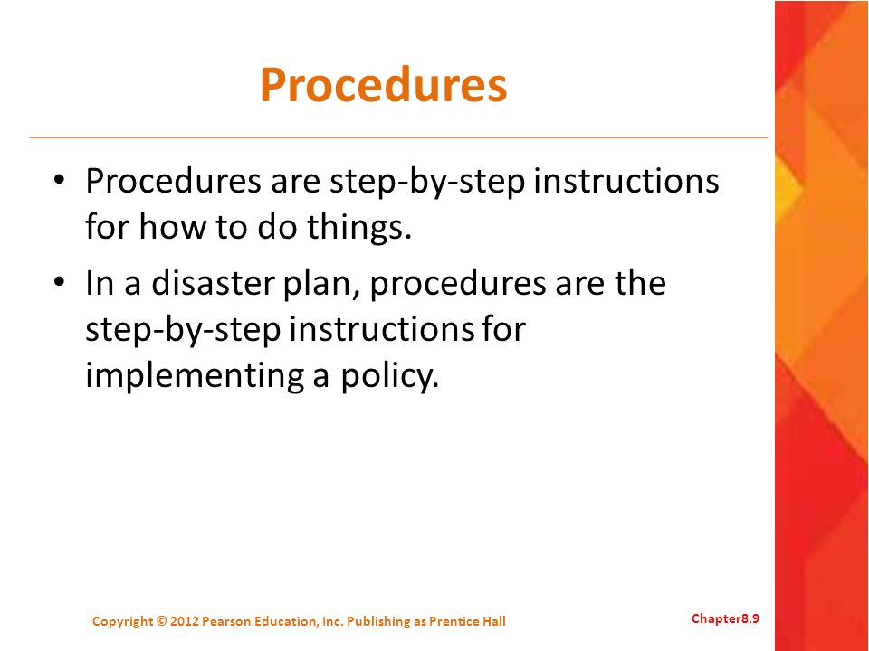 Procedures Procedures are step-by-step instructions for how to do things.