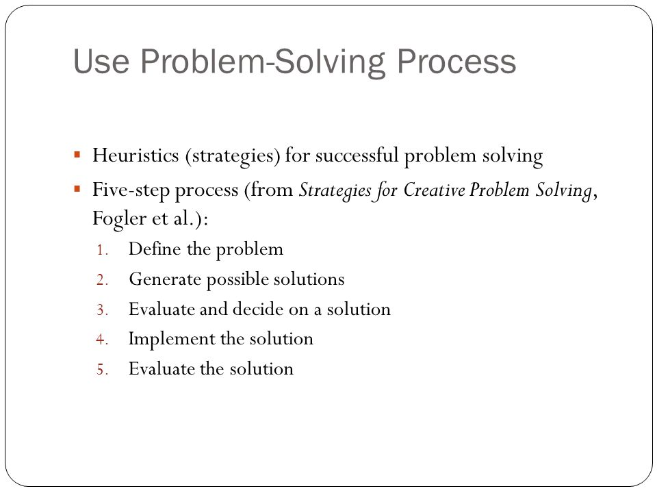 Develop Problem-Solving Skills A good programmer is an effective problem solver Has a belief that problems can be solved through analysis Develops a high level of problem-solving skills: Active – Makes sketches, draws figures, asks questions Methodical – Keeps track of progress in solving the problem Detail-oriented Takes great care to understand facts and relationships Checks and re-checks for accuracy